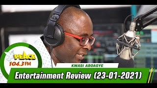 Entertainment Review On Peace 104.3 FM with Kwasi Aboagye(23/01/2021)