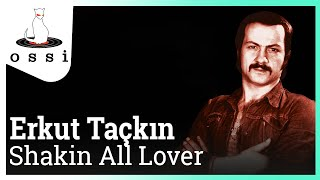Erkut Taçkın / Shakin All Lover