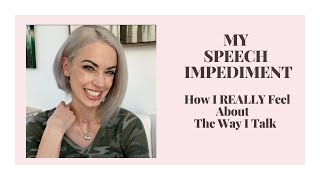 My Speech Impediment | How I REALLY Feel About The Way I Talk