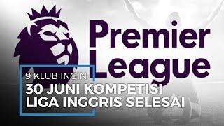 9 Klub Ingin Liga Inggris Selesai pada 30 Juni, Disebut Tak Ingin Liverpool Juara