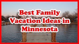 5 Best Family Vacation Ideas In Minnesota | Love Is Vacation