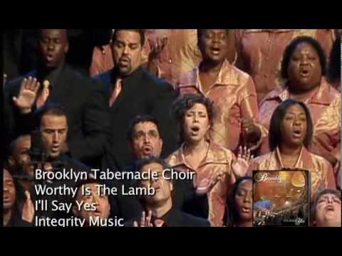 Worthy Is The Lamb - Brooklyn Tabernacle Choir (I'll Say Yes)