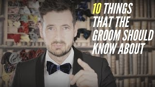 10 Things That Groom Should Know About. Groom Preparation For Wedding. Fashion Tips For The Groom
