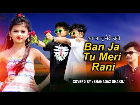 Ban Ja Tu Meri Rani 🎵 बन तू तू मेरी रानी 💖 Hindi Mashup song 🎤 Cover By Shanaoaz Shakil