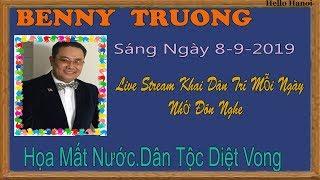 Benny Truong Truc Tiep Sáng  Ngày 8-9-2019