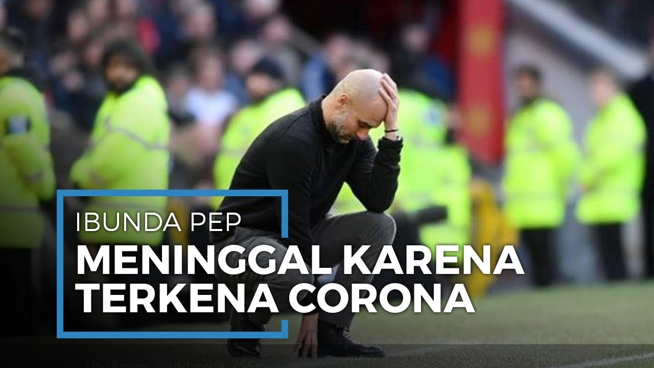 BREAKING NEWS: Ibunda Pep Guardiola Meninggal karena Terinfeksi Virus Corona