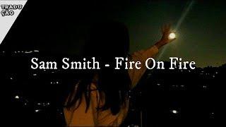 Sam Smith - Fire On Fire (tradução/legendado)