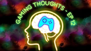 Gaming Thoughts - Ep 12