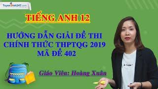 Hướng dẫn giải đề thi THPTQG năm 2019 môn Tiếng Anh – mã đề 402 – giáo viên Hoàng Xuân