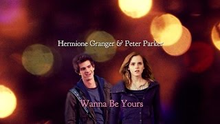Hermione Granger & Peter Parker | Wanna Be Yours | {HP/Spider-Man crossover}