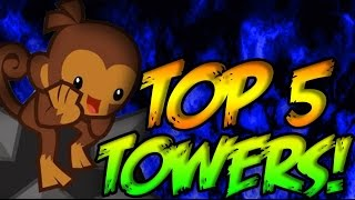 TOP 5 TOWERS IN BLOONS TD BATTLES!