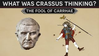 "What Was Crassus Thinking?   The ""fool"" Of Carrhae"