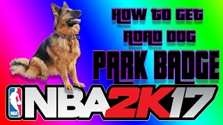 HOW TO GET ROAD DOG PARK BADGE IN NBA 2K17 MYPARK!