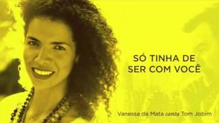 Vanessa da Mata - Só Tinha De Ser Com Você (Áudio Oficial)