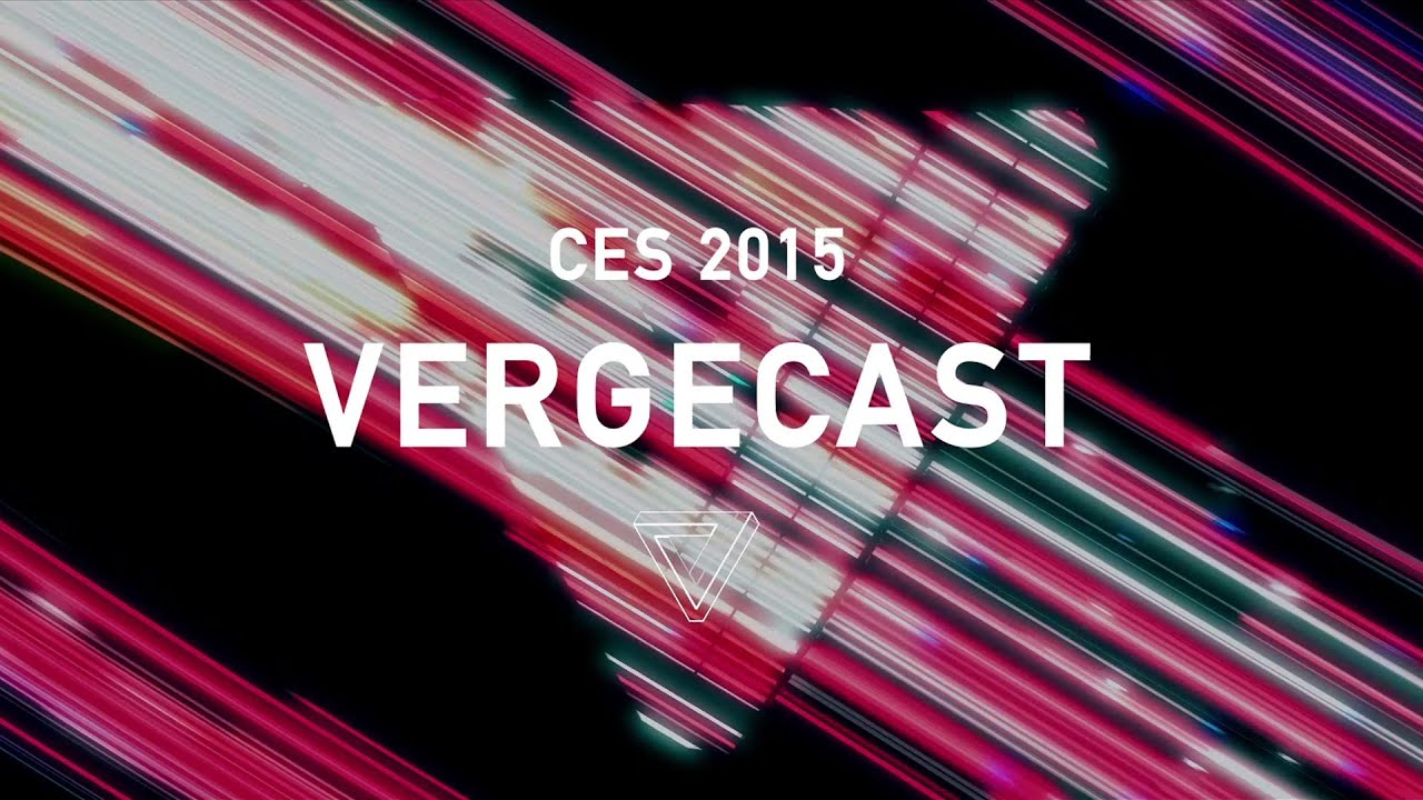 The Vergecast 132: CES 2015, Day 0 thumbnail