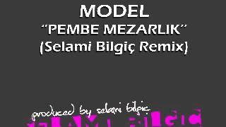 Model - Pembe Mezarlık (Selami Bilgic Remix)