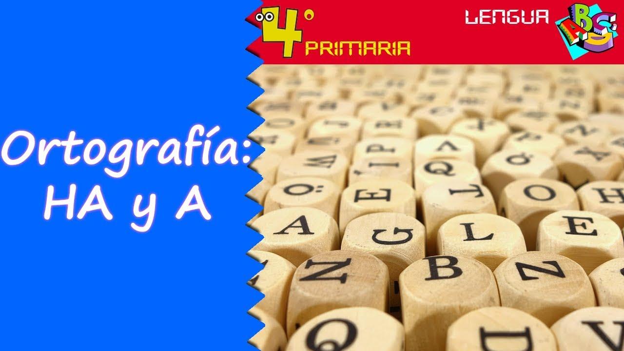Ortografía: HA y A. Lengua, 4º Primaria