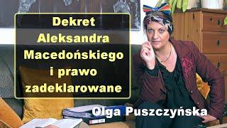 Dekret Aleksandra Macedońskiego i prawo zadeklarowane – Olga Puszczyńska