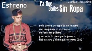 Estreno : Juanka El Problematik - Pa Que Bailes Sin Ropa ( Letra )