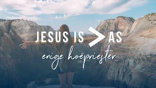Jesus is groter as die hoëpriester
