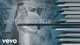 A Veces (Audio) - Victor Manuelle (Video)
