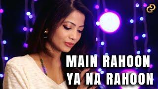 Main Rahoon Ya Na Rahoon | Female Cover | Diya Ghosh | Amaal Mallik, Armaan Malik |