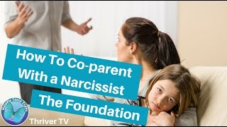 How To Co-Parent With A Narcissist – The Foundation