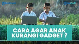 Bagaimana Cara Orangtua Bisa Membuat Anak Mengurangi Penggunaan Gadget, Ini Tips dari Dokter