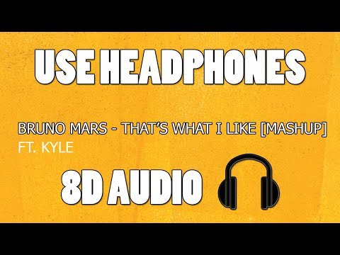 Bruno Mars - That's What I Like Ft. KYLE [MASHUP] (8D AUDIO)