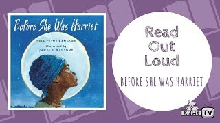 Read Out Loud   BEFORE SHE WAS HARRIET
