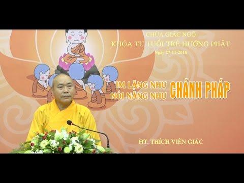 Khóa tu Tuổi Trẻ Hướng Phật lần thứ 6: Im lặng như chánh pháp - Nói năng như chánh pháp - HT. Thích Viên Giác