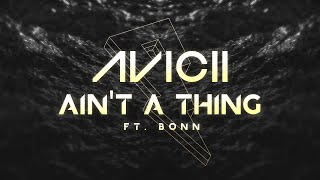 Avicii   Ain't A Thing Ft. BONN [Lyric Video]