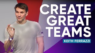 How to Create Highly Effective and High Performing Teams   Keith Ferrazzi