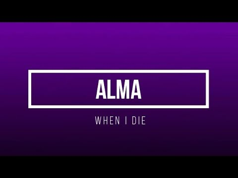 ALMA - When I Die (Official Lyric Video)