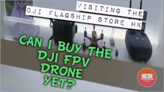 Visiting the DJI shop in Hong Kong, can I buy a FPV drone yet...?