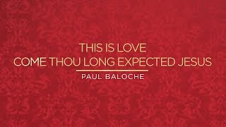 """This Is Love / Come Thou Long Expected Jesus"" from Paul Baloche (OFFICIAL RESOURCE VIDEO)"