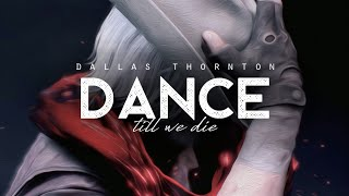 Dance Till We Die - Dallas Thornton (LYRICS)
