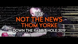 Thom Yorke   Not The News (Live At Down The Rabbit Hole 2019)