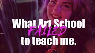 What Art School Failed to Teach Me