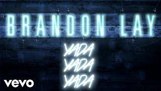 Brandon Lay   Yada Yada Yada (Official Audio)