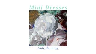 Mini Dresses - Lady Running (Official Audio)