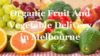 Organic Fruit And Vegetable Delivery in Melbourne