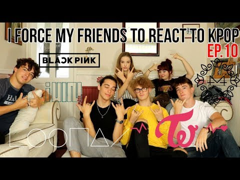 I FORCE MY FRIENDS TO REACT TO KPOP EP.10:GIRLGROUPS (BLACKPINK,(G)I-DLE,TWICE,LOONA,MAMAMOO)