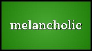 Melancholic Meaning