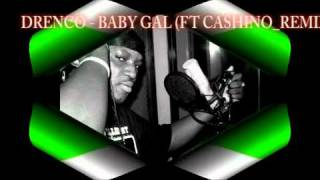 Drenco - Baby Gal (Remix) feat Cashino