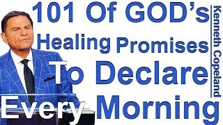 101 Of GODs Healing Promises To Declare Every Morning - Kenneth Copeland Reads Gods Will To Heal