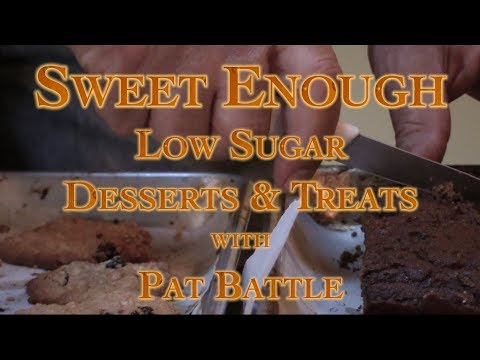 Sweet Enough Low Sugar Desserts & Treats with Pat Battle
