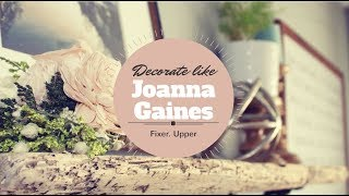How To Decorate Like Joanna Gaines / Fixer Upper