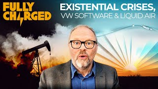 Existential Crises, VW Software & Liquid Air Batteries  | FULLY CHARGED for Clean Energy & EVs