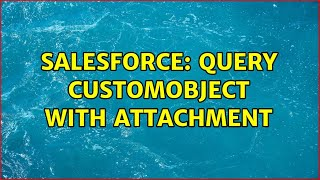 Salesforce: Query CustomObject with Attachment (4 Solutions!!)